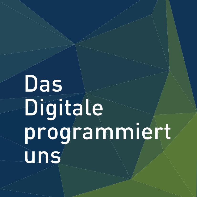 Das Digitale programmiert uns!