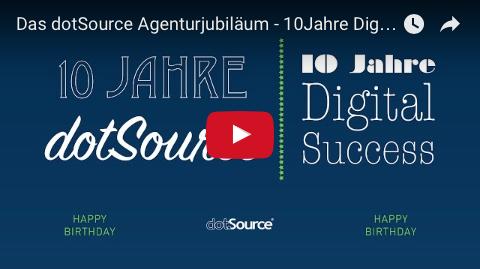 dotSource präsentiert: Ein Video-Trip durch 10 Jahre digitale Erfolgsgeschichte