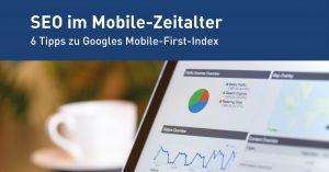 SEO im Mobile-Zeitalter: 6 Tipps zu Googles Mobile-First-Index [Neues Whitepaper]
