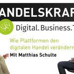 Wie Plattformen den digitalen Handel verändern. »Digital Business Talk« mit Matthias Schulte
