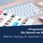 Webinar: Progressive Web Apps – Die Zukunft von Mobile Apps? [Last Call]