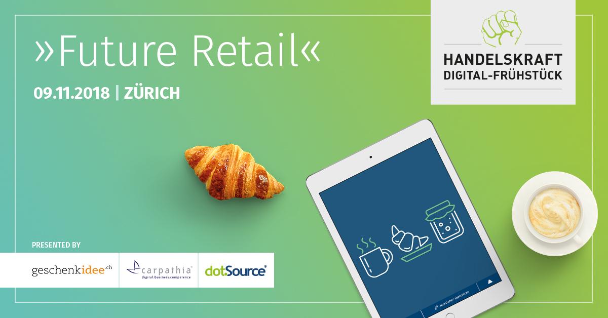 »Future Retail« Handelskraft Digital-Frühstück in Zürich