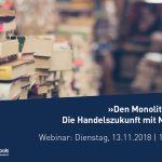 »Den Monolithen abbauen – Die Handelszukunft mit Microservices« [Webinar]