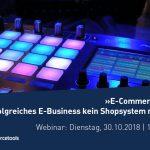 Webinar: »E-Commerce wird leise – warum erfolgreiches E-Business kein Shopsystem mehr braucht« [Last Call]