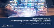 »B2B Content-Commerce – Kundenerfahrung für Profis mit FirstSpirit und Salesforce« [Webinar]