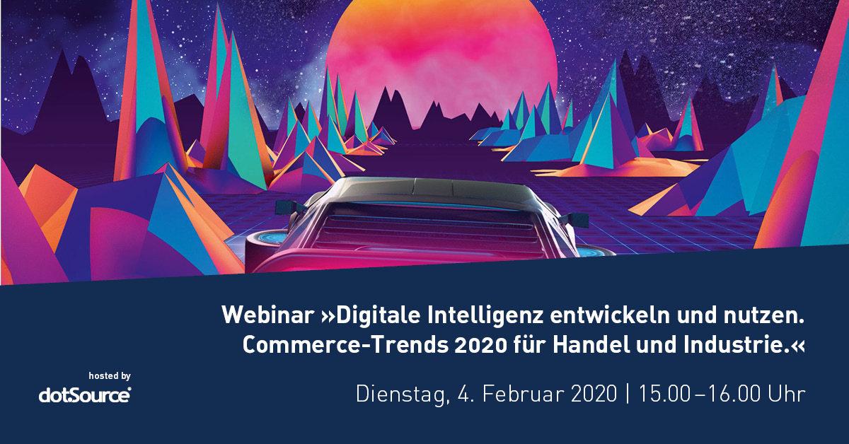 »Digitale Intelligenz entwickeln und nutzen. Commerce-Trends 2020 für Handel und Industrie.« [Webinar]