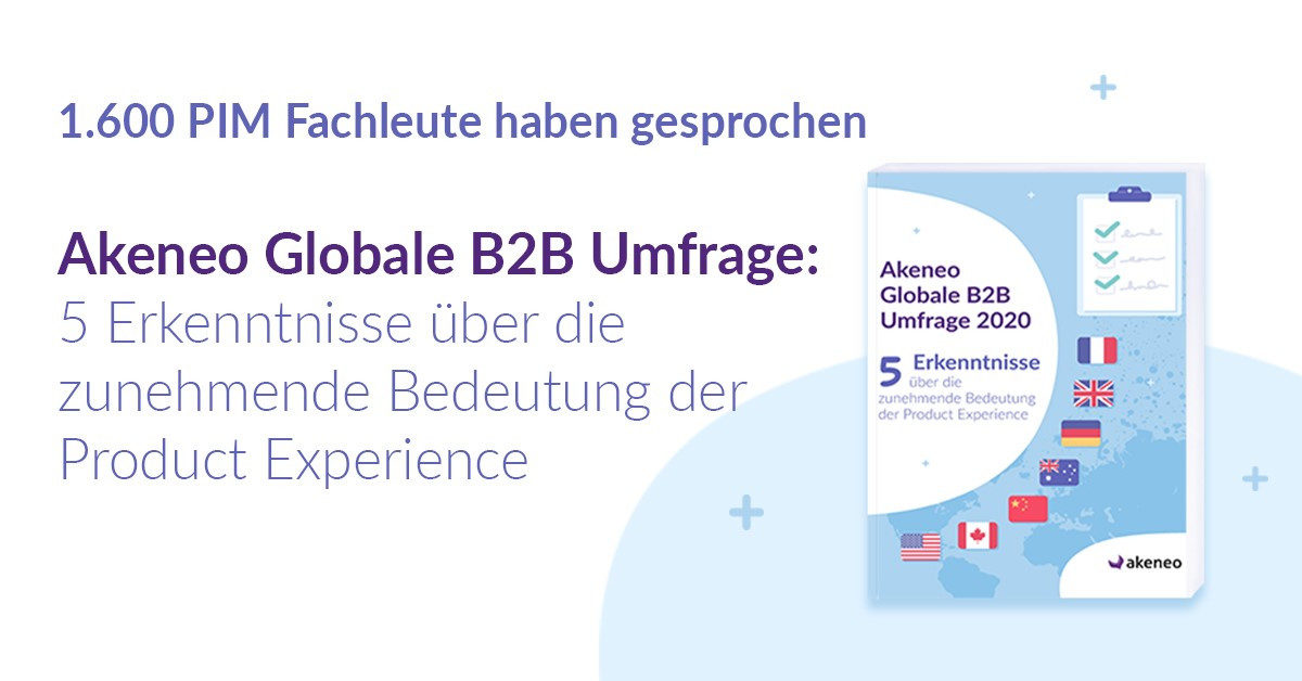 Product-Experience-Management: 5 Tipps aus Akeneos globaler B2B Umfrage 2020