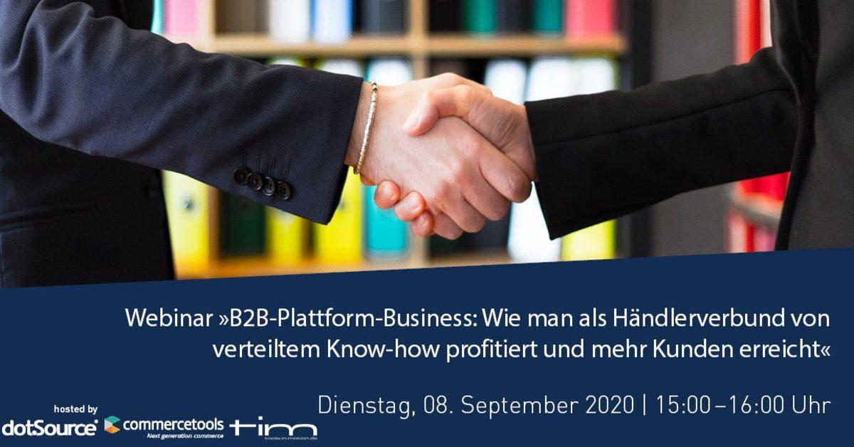 »B2B-Plattform-Business: Wie man als Händlerverbund von verteiltem Know-how profitiert und mehr Kunden erreicht« [Webinar]