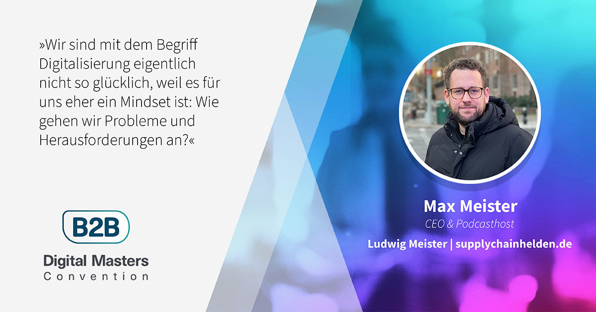 Designing the Supply Chain: this is how we do it – B2BDMC20-Speaker Max Meister [Interview]