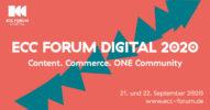Digital Experience total: Das ECC FORUM DIGITAL 2020 holt die Handelsexperten aus B2B und B2C auf die virtuelle Bühne