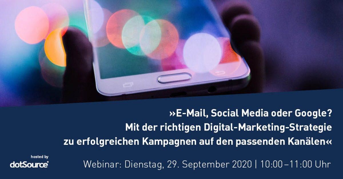 »E-Mail, Social Media oder Google? Mit der richtigen Digital-Marketing-Strategie zu erfolgreichen Kampagnen auf den passenden Kanälen« [Webinar]