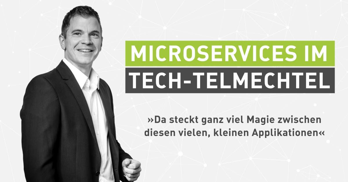 Tech-Talk statt Buzzword-Bingo. Microservices im Tech-telmechtel [Interview]