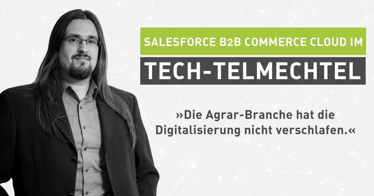 Tech-Talk, Low Code & Agrar digital: Salesforce B2B Commerce Cloud im Tech-telmechtel [Interview]