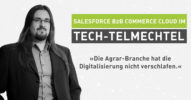 Tech-Talk, Low Code & Agrar digital: Salesforce B2B Commerce Cloud im Tech-telmechtel [Interview]