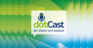 Digital Tech Podcast: dotSource launcht den dotCast