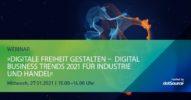 »Digitale Freiheit gestalten – Digital Business Trends 2021 für Industrie und Handel« [Webinar]