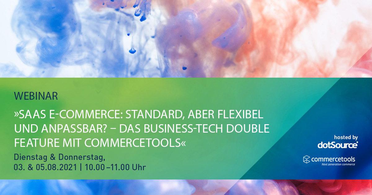 »SaaS E-Commerce: Standard, aber flexibel und anpassbar? – Das Business-Tech Double Feature mit commercetools« [Webinar]